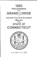 1853 Proceedings of the Grand Lodge of Ancient Free and Accepted Masons of the state of Connecticut