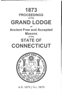 1873 Proceedings of the Grand Lodge of Ancient Free and Accepted Masons of the state of Connecticut