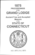 1875 Proceedings of the Grand Lodge of Ancient Free and Accepted Masons of the state of Connecticut