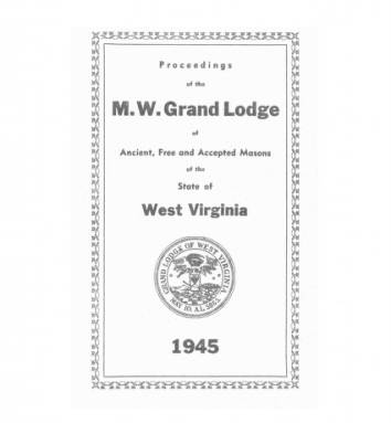 1945 - Proceedings of the Grand Lodge, A.F. & A.M., of West Virginia