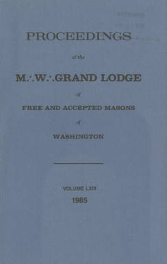 1985 - Proceedings of the Grand Lodge of Washington - One hundred twenty-eighth Annual Grand Communication