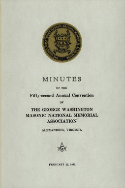 1962 - Minutes of the Fifty-second Annual Convention of the George Washington Masonic National Memorial Association