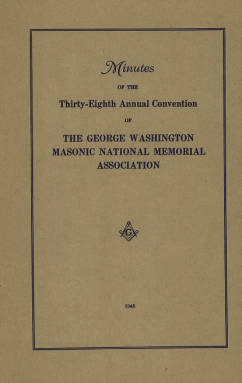 1948 - Minutes of the Thirty-eighth Annual Convention of the George Washington Masonic National Memorial Association